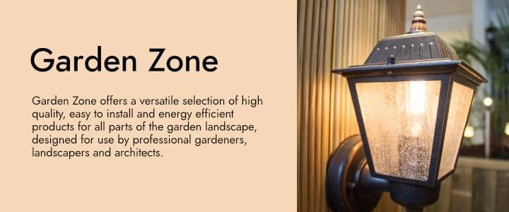 Garden Zone offers a versatile selection of high quality, easy to install and energy efficient products for all parts of the garden landscape, designed for use by professional gardeners, landscapers and architects. We offer a complementary range of 240V energy efficient models in matching designs as well to ensure the widest possible choice.