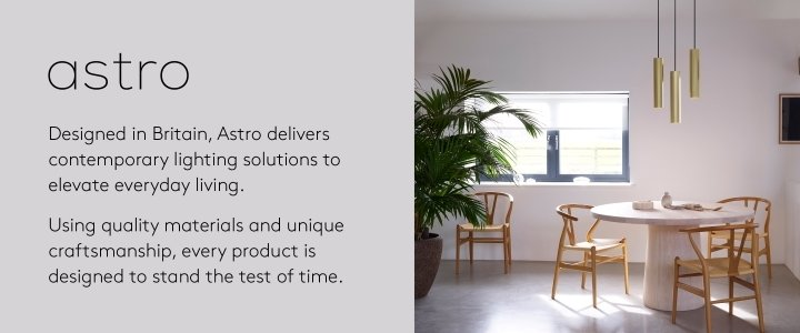 Thoughtfully designed, Astro represents the best of British lighting using quality materials and unique craftsmanship to deliver contemporary designs that stand the test of time.